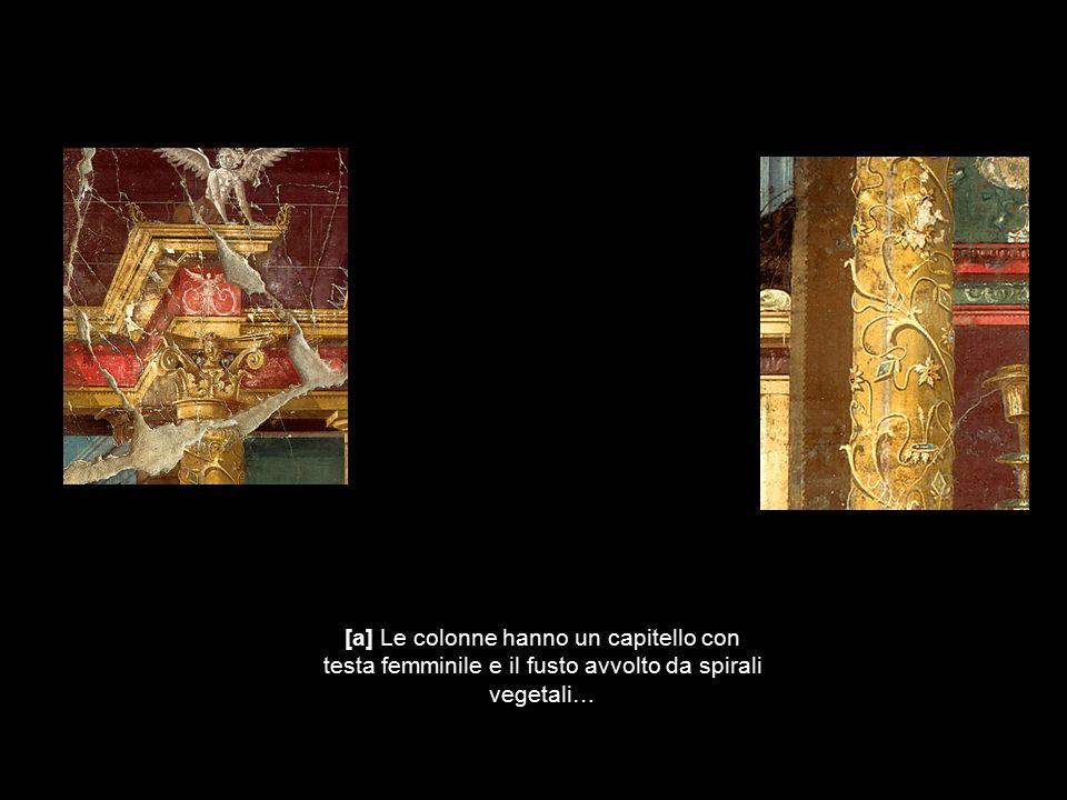 [a] Le colonne hanno un capitello con testa femminile e il fusto avvolto da spirali vegetali…